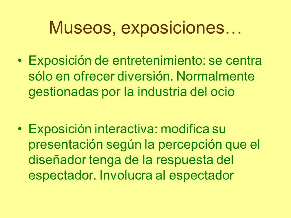 Museos, exposiciones…Exposición de entretenimiento: se centra sólo en ofrecer diversión. Normalmente gestionadas por la industria del ocio.