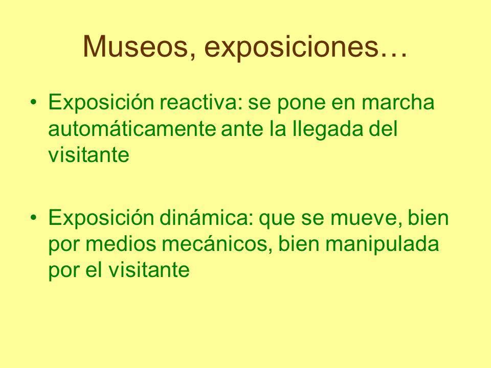 Museos, exposiciones… Exposición reactiva: se pone en marcha automáticamente ante la llegada del visitante.