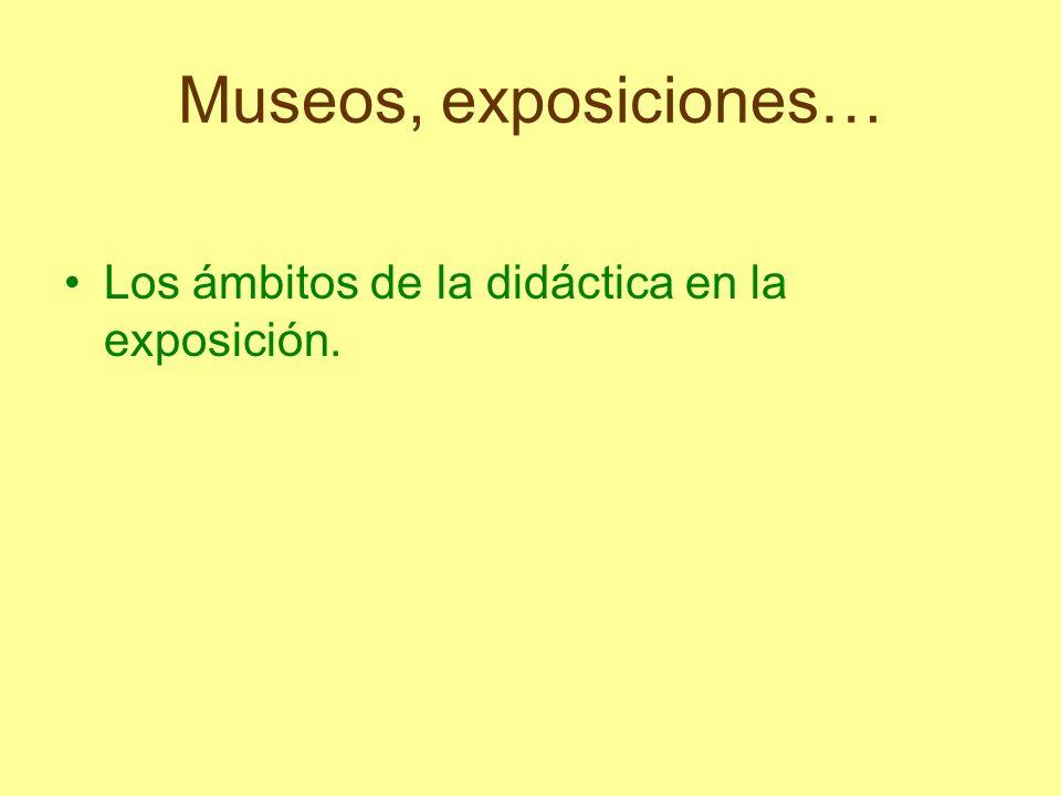 Museos, exposiciones… Los ámbitos de la didáctica en la exposición.