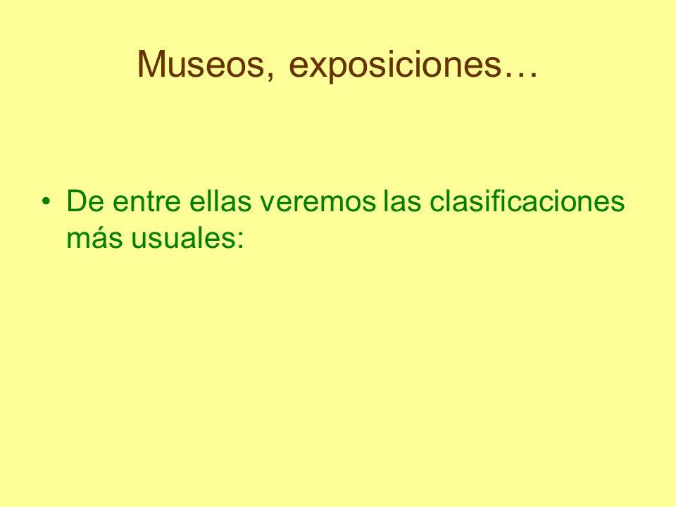 Museos, exposiciones… De entre ellas veremos las clasificaciones más usuales: