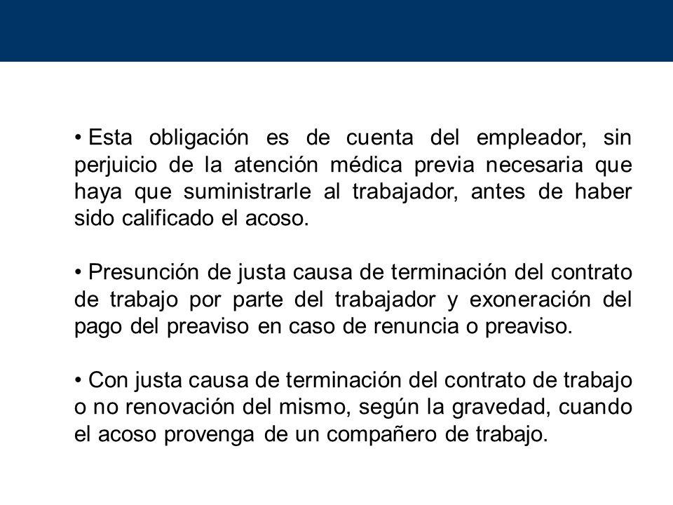 Esta obligación es de cuenta del empleador, sin perjuicio de la atención médica previa necesaria que haya que suministrarle al trabajador, antes de haber sido calificado el acoso.
