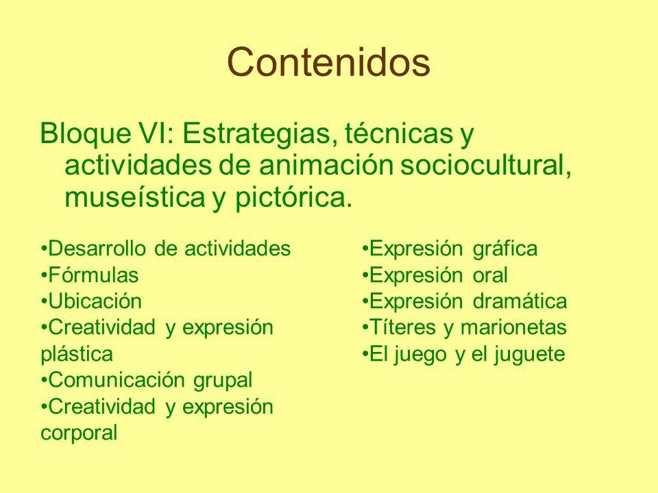 Contenidos Bloque VI: Estrategias, técnicas y actividades de animación sociocultural, museística y pictórica.