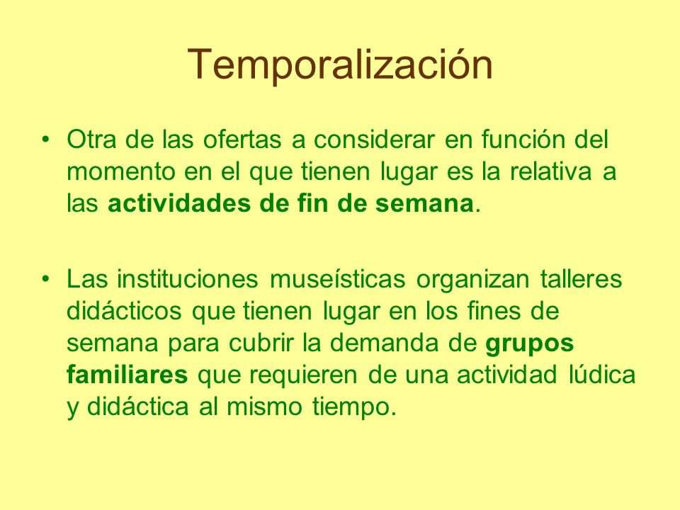 TemporalizaciónOtra de las ofertas a considerar en función del momento en el que tienen lugar es la relativa a las actividades de fin de semana.