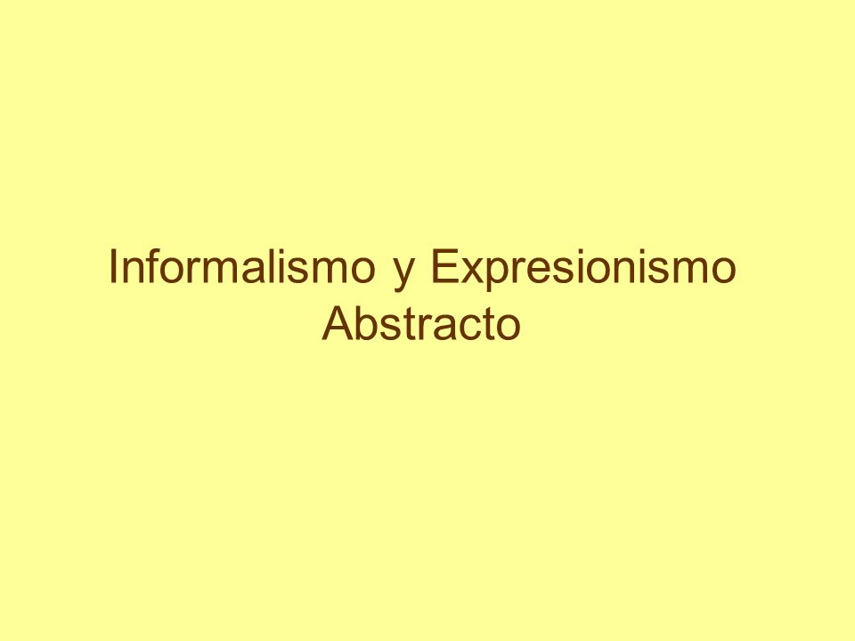 Informalismo y Expresionismo Abstracto