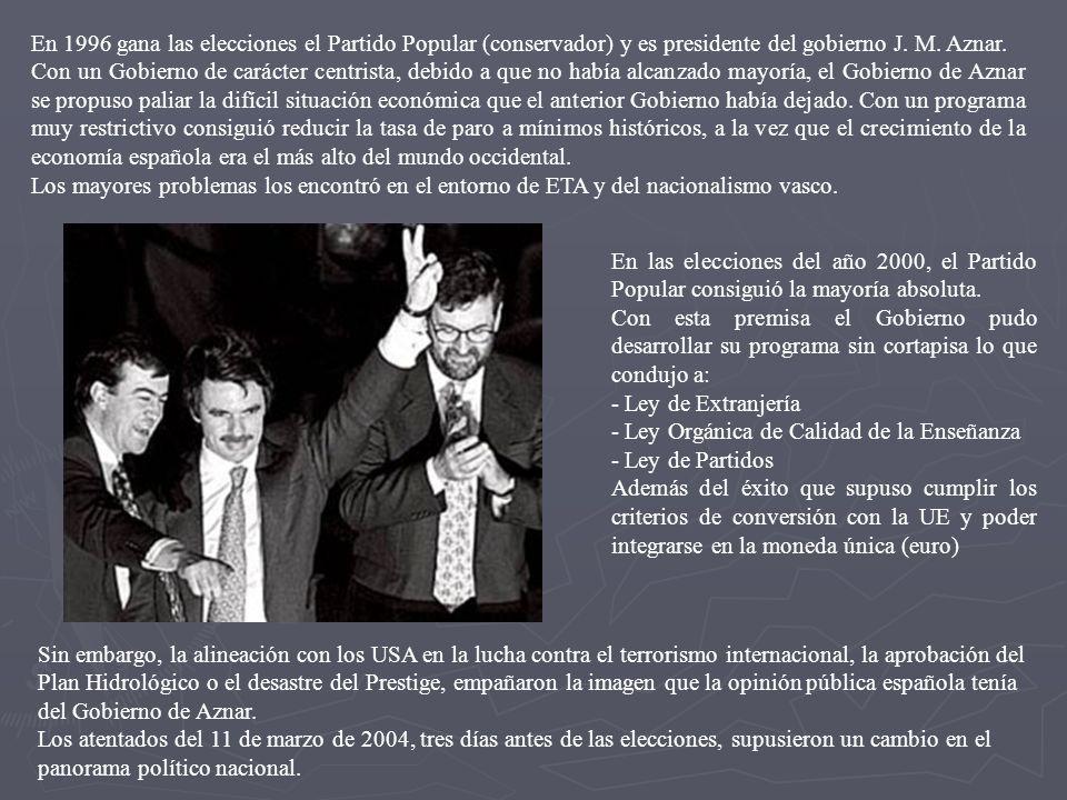 En 1996 gana las elecciones el Partido Popular (conservador) y es presidente del gobierno J. M. Aznar.