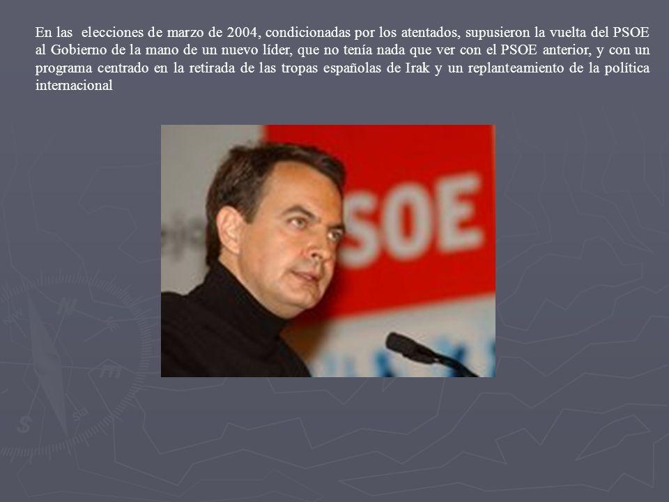 En las elecciones de marzo de 2004, condicionadas por los atentados, supusieron la vuelta del PSOE al Gobierno de la mano de un nuevo líder, que no tenía nada que ver con el PSOE anterior, y con un programa centrado en la retirada de las tropas españolas de Irak y un replanteamiento de la política internacional