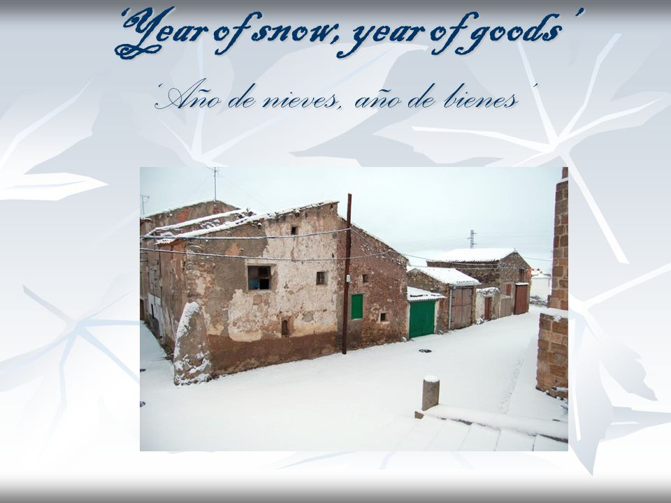 'Year of snow, year of goods' 'Año de nieves, año de bienes'