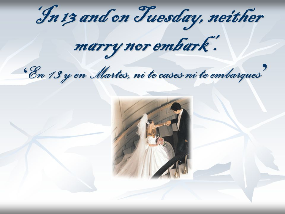 'In 13 and on Tuesday, neither marry nor embark'