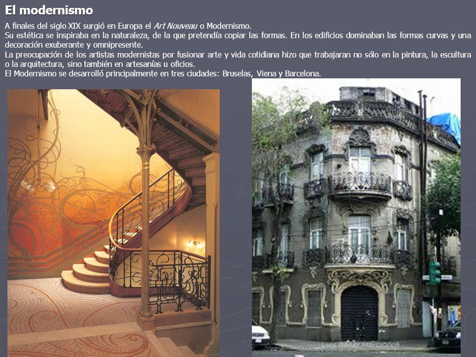 El modernismo A finales del siglo XIX surgió en Europa el Art Nouveau o Modernismo.