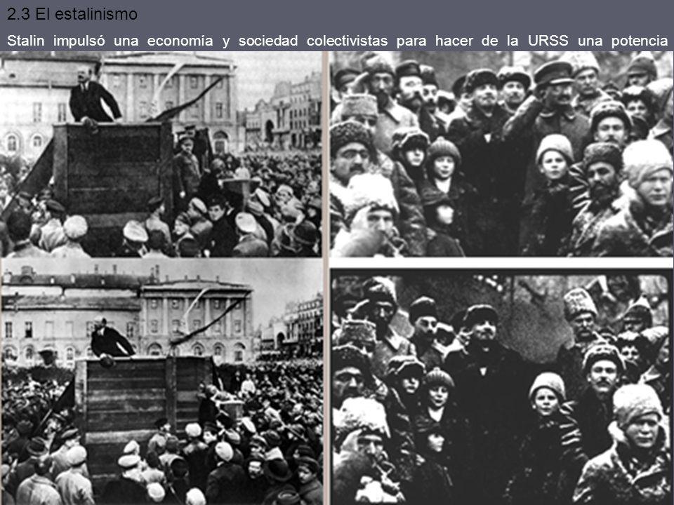 2.3 El estalinismo Stalin impulsó una economía y sociedad colectivistas para hacer de la URSS una potencia industrial. Entre otras medidas: