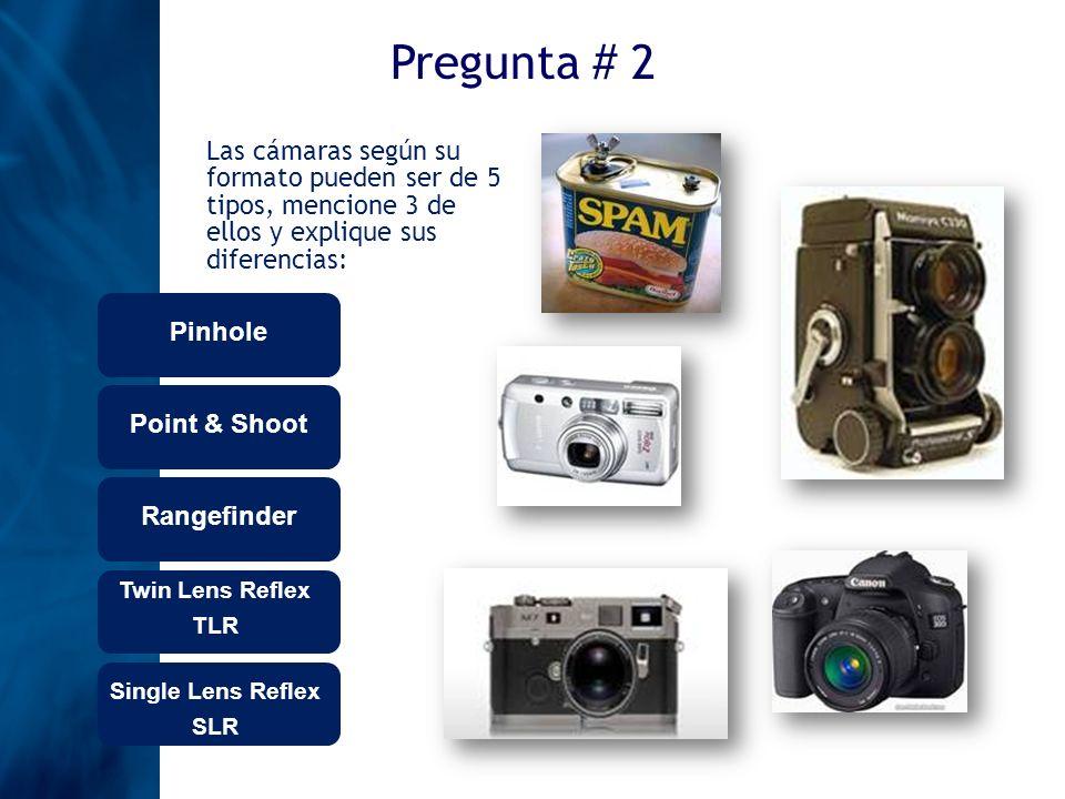 Pregunta # 2Las cámaras según su formato pueden ser de 5 tipos, mencione 3 de ellos y explique sus diferencias: