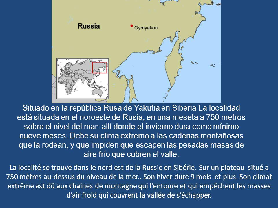 Situado en la república Rusa de Yakutia en Siberia La localidad está situada en el noroeste de Rusia, en una meseta a 750 metros sobre el nivel del mar: allí donde el invierno dura como mínimo nueve meses. Debe su clima extremo a las cadenas montañosas que la rodean, y que impiden que escapen las pesadas masas de aire frío que cubren el valle.