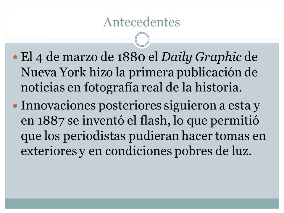Antecedentes El 4 de marzo de 1880 el Daily Graphic de Nueva York hizo la primera publicación de noticias en fotografía real de la historia.