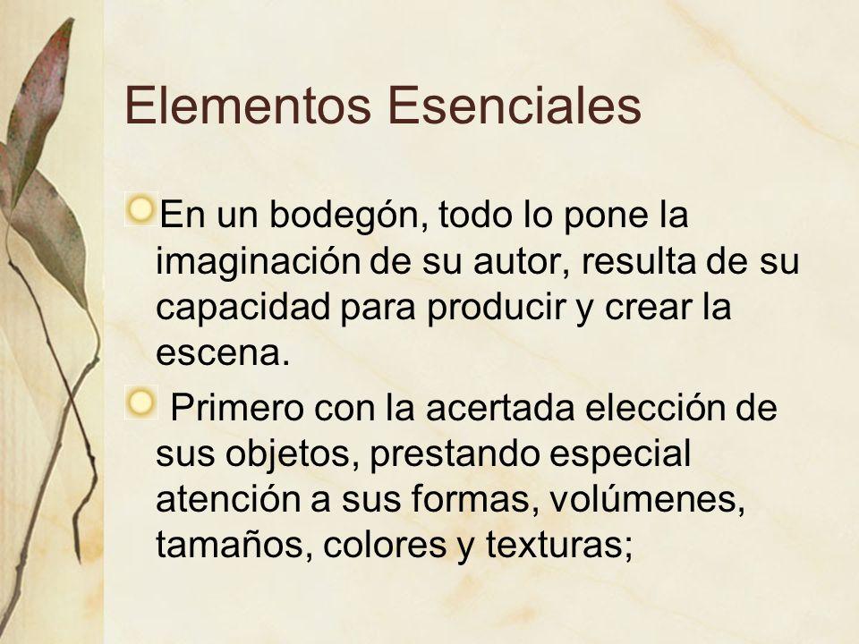 Elementos EsencialesEn un bodegón, todo lo pone la imaginación de su autor, resulta de su capacidad para producir y crear la escena.