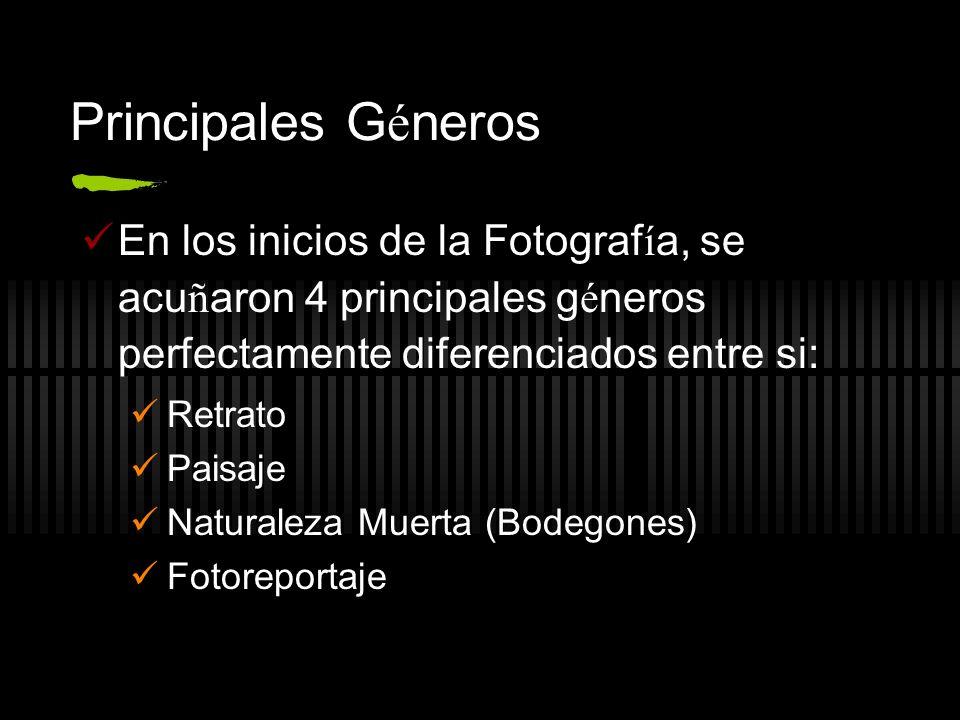 Principales Géneros En los inicios de la Fotografía, se acuñaron 4 principales géneros perfectamente diferenciados entre si: