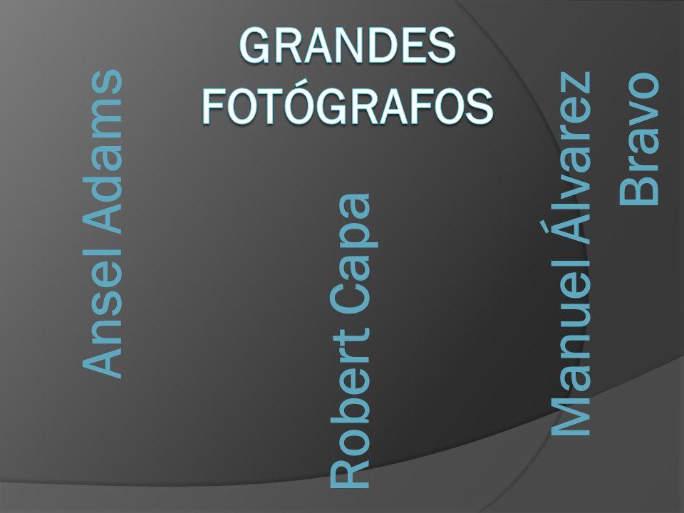 Grandes fotógrafos Ansel Adams Manuel Álvarez Bravo Robert Capa