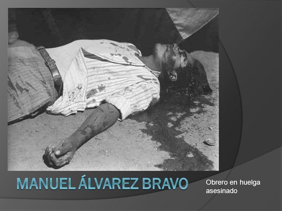 Manuel Álvarez Bravo Obrero en huelga asesinado
