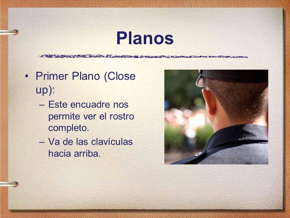 Planos Primer Plano (Close up):