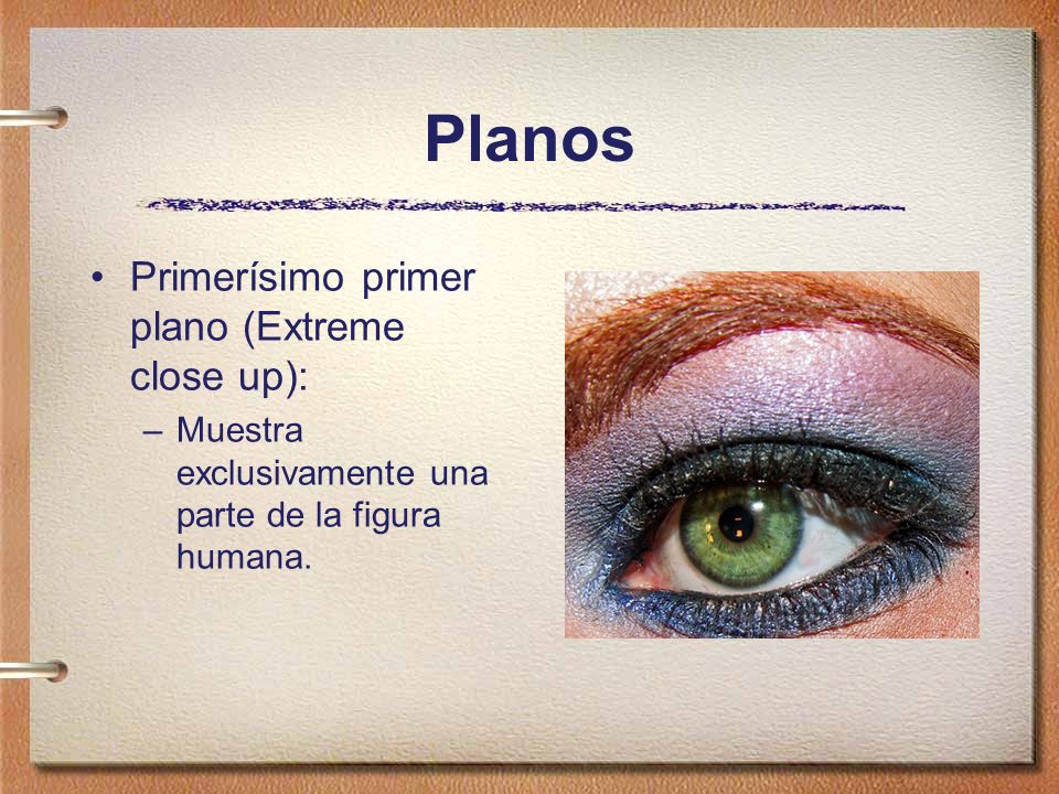 Planos Primerísimo primer plano (Extreme close up):