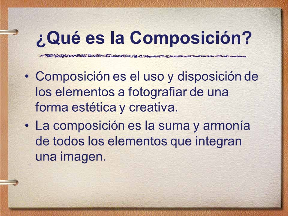 ¿Qué es la Composición Composición es el uso y disposición de los elementos a fotografiar de una forma estética y creativa.