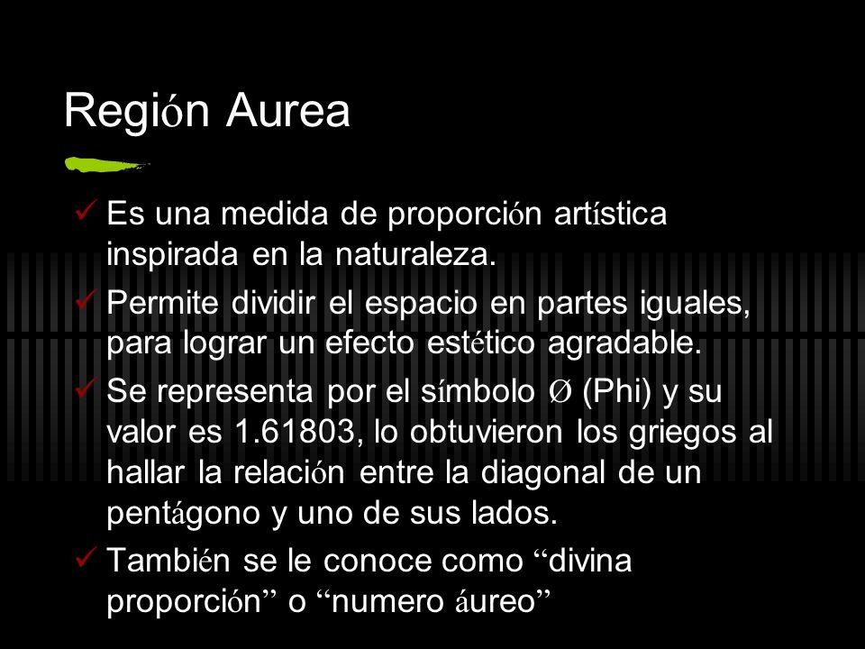 Región Aurea Es una medida de proporción artística inspirada en la naturaleza.