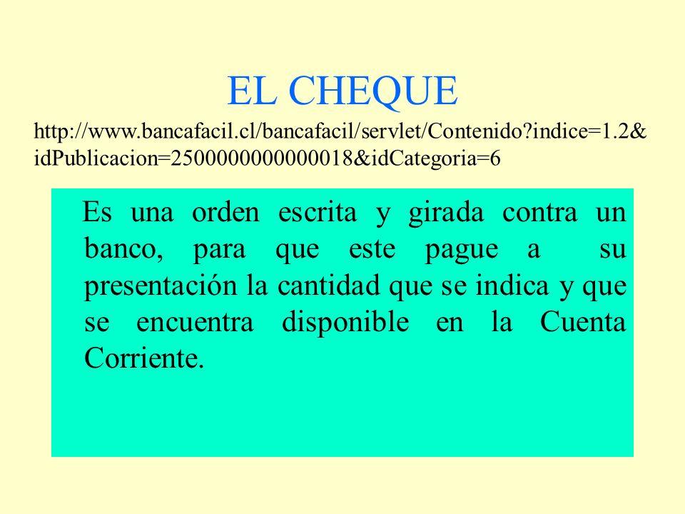 EL CHEQUE http://www.bancafacil.cl/bancafacil/servlet/Contenido indice=1.2&idPublicacion=2500000000000018&idCategoria=6.
