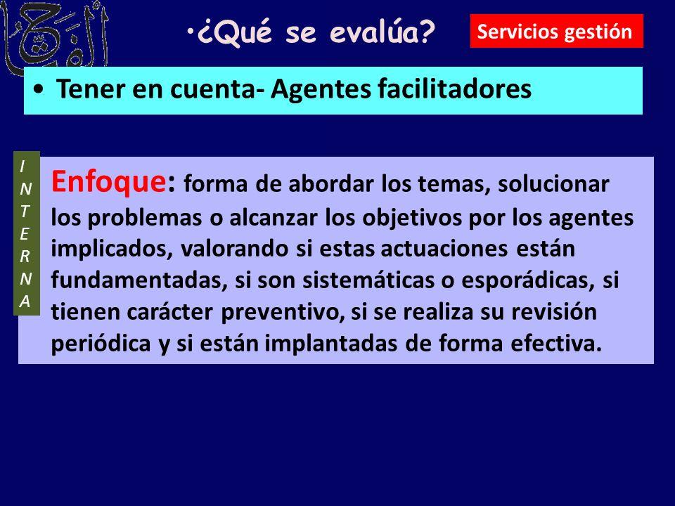 ¿Qué se evalúa Servicios gestión. Tener en cuenta- Agentes facilitadores. INTERNA.