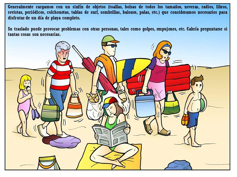 Generalmente cargamos con un sinfín de objetos (toallas, bolsas de todos los tamaños, neveras, radios, libros, revistas, periódicos, colchonetas, tablas de surf, sombrillas, balones, palas, etc.) que consideramos necesarios para disfrutar de un día de playa completo.