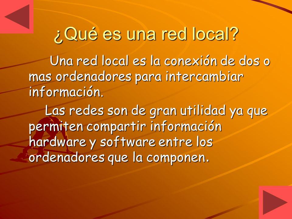 ¿Qué es una red local Una red local es la conexión de dos o mas ordenadores para intercambiar información.