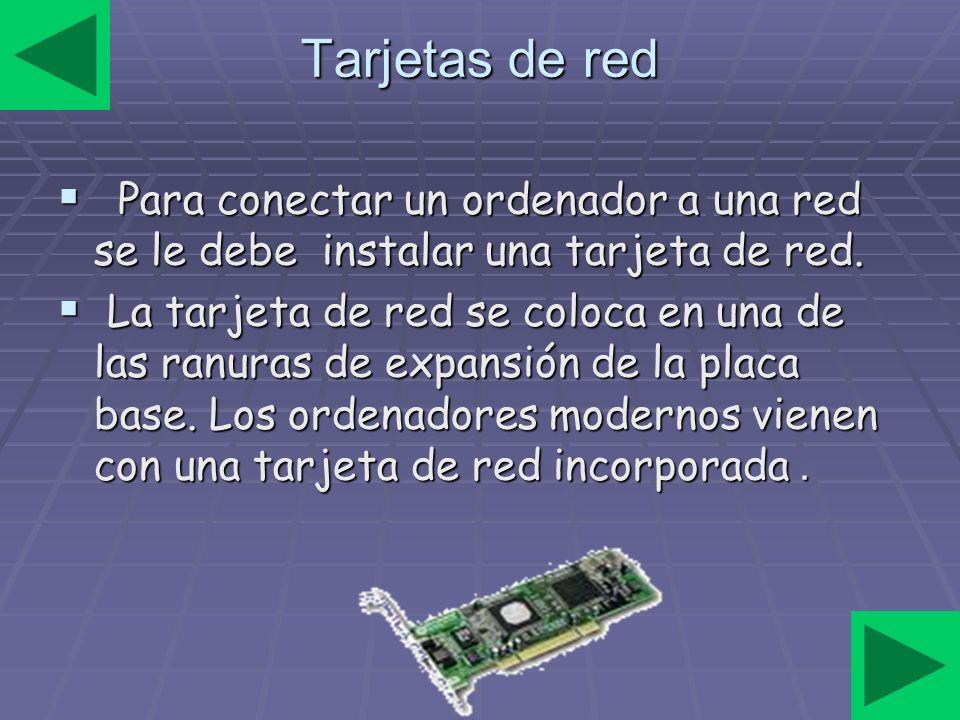 Tarjetas de red Para conectar un ordenador a una red se le debe instalar una tarjeta de red.