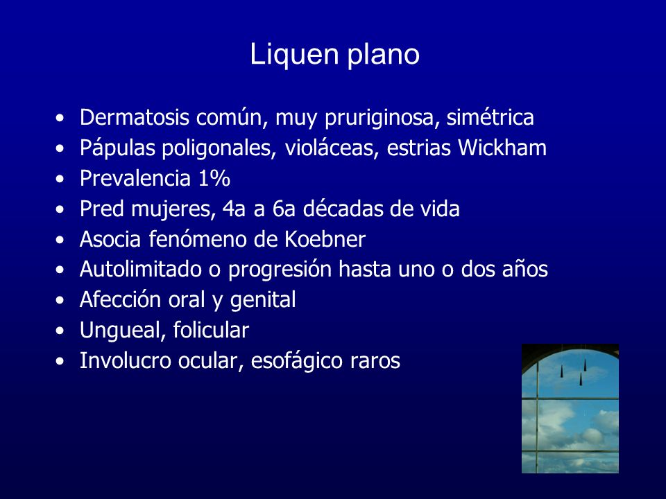 Liquen plano Dermatosis común, muy pruriginosa, simétrica