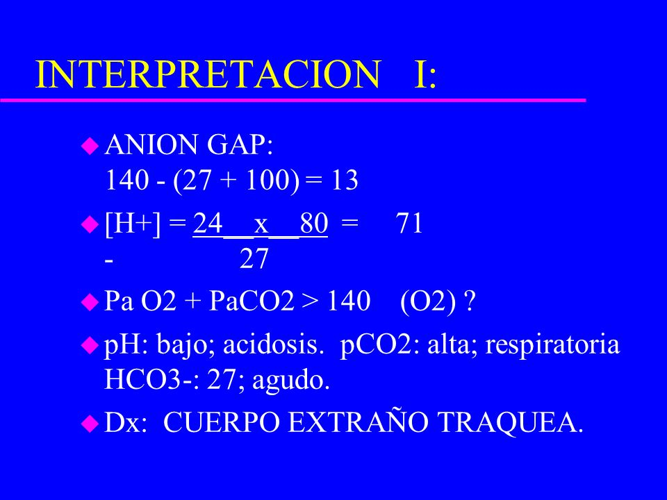 INTERPRETACION I: ANION GAP: 140 - (27 + 100) = 13