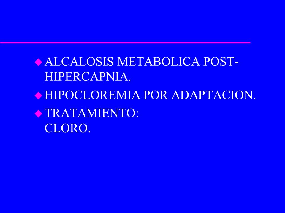 ALCALOSIS METABOLICA POST-HIPERCAPNIA.
