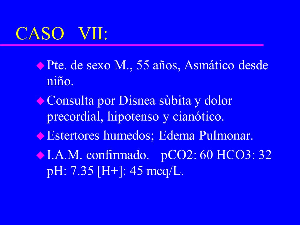 CASO VII: Pte. de sexo M., 55 años, Asmático desde niño.