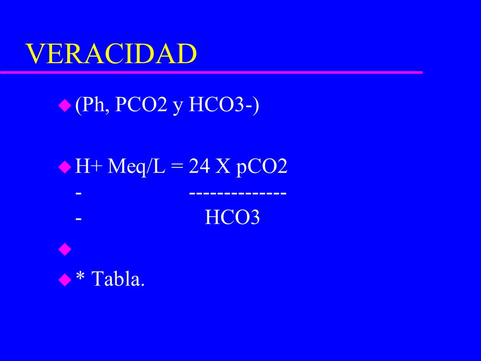 VERACIDAD (Ph, PCO2 y HCO3-)