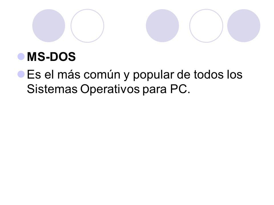 MS-DOS Es el más común y popular de todos los Sistemas Operativos para PC.