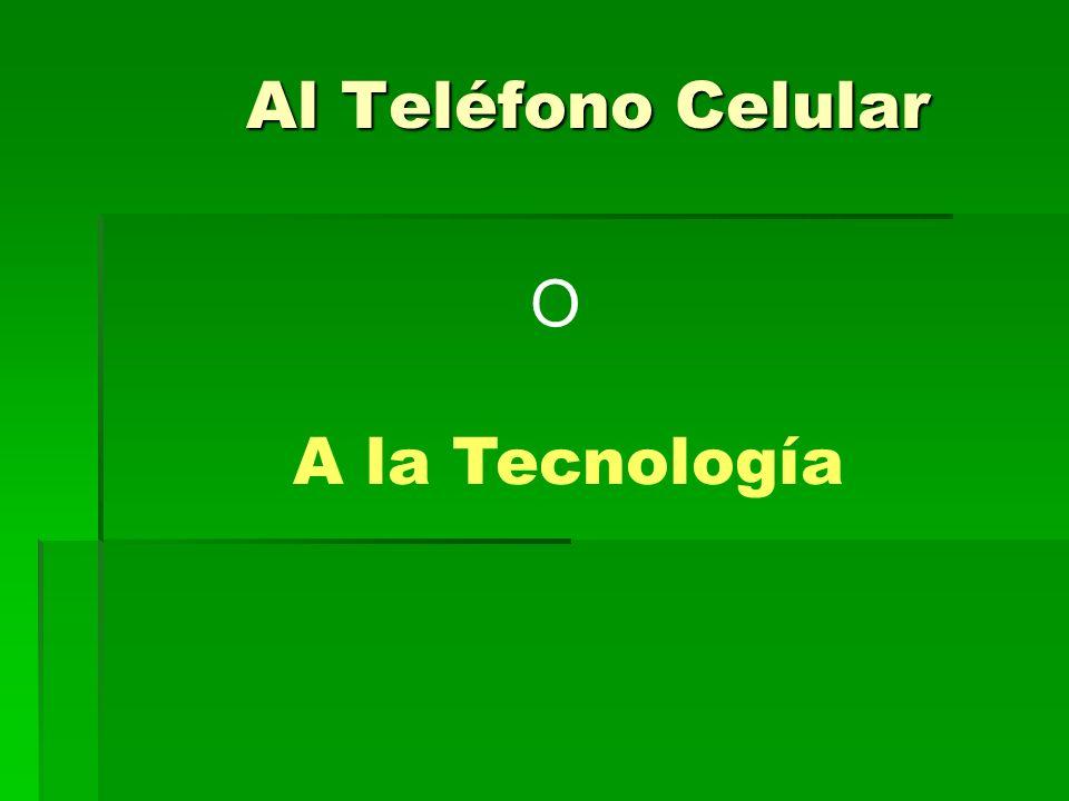 Al Teléfono Celular O A la Tecnología