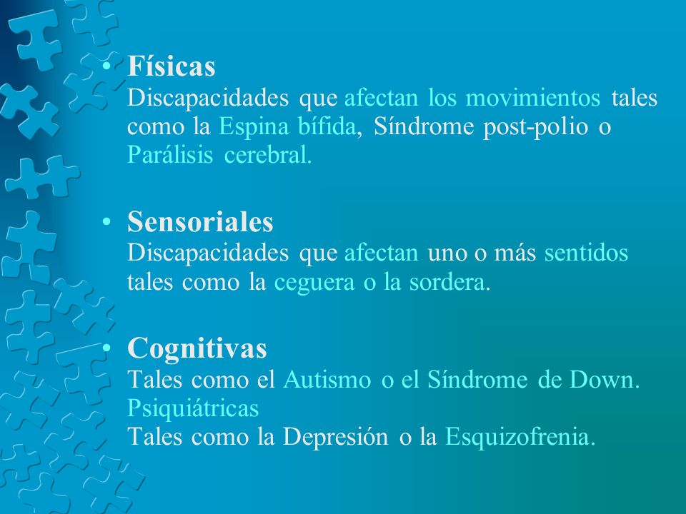Físicas Discapacidades que afectan los movimientos tales como la Espina bífida, Síndrome post-polio o Parálisis cerebral.