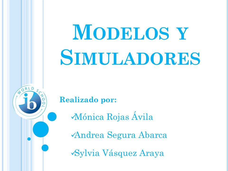 Modelos y Simuladores Mónica Rojas Ávila Andrea Segura Abarca