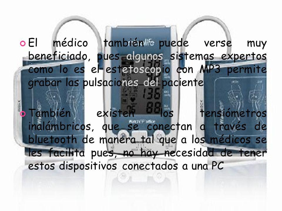 El médico también puede verse muy beneficiado, pues algunos sistemas expertos como lo es el estetoscopio con MP3 permite grabar las pulsaciones del paciente