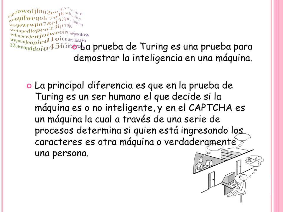 La prueba de Turing es una prueba para demostrar la inteligencia en una máquina.
