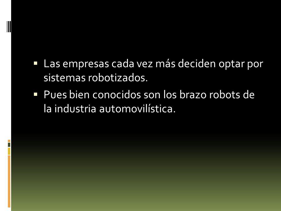 Las empresas cada vez más deciden optar por sistemas robotizados.