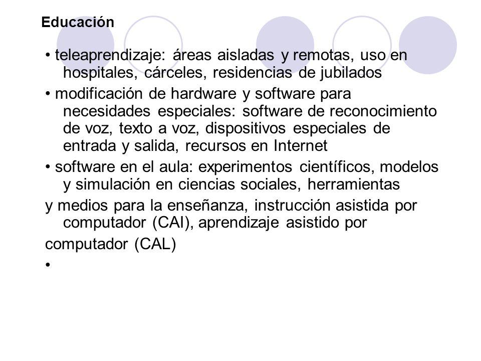 Educación • teleaprendizaje: áreas aisladas y remotas, uso en hospitales, cárceles, residencias de jubilados.