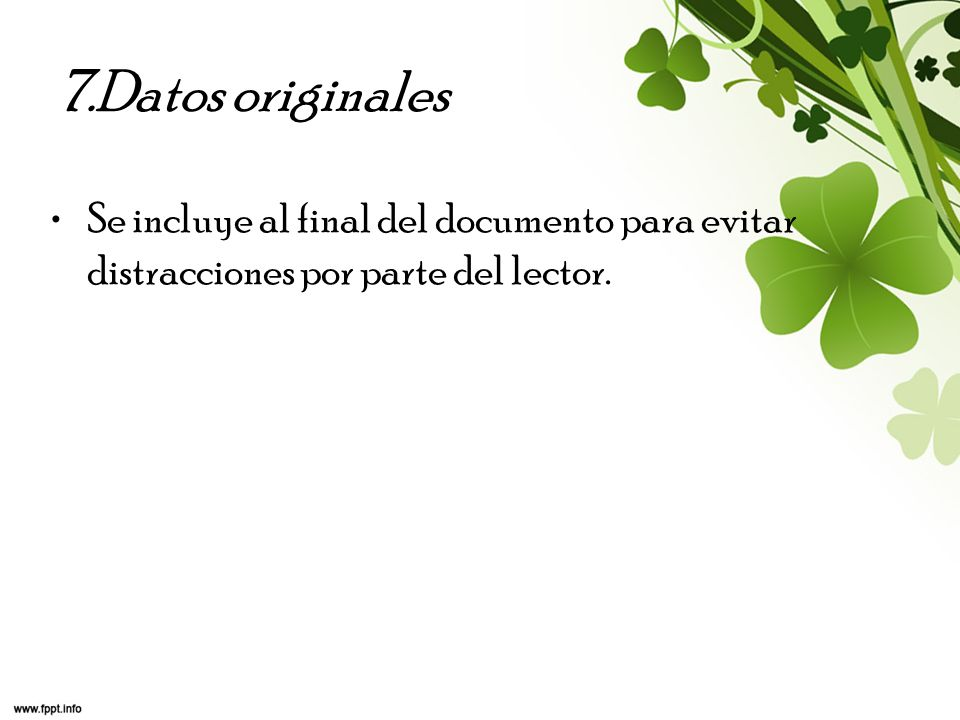 7.Datos originales Se incluye al final del documento para evitar distracciones por parte del lector.
