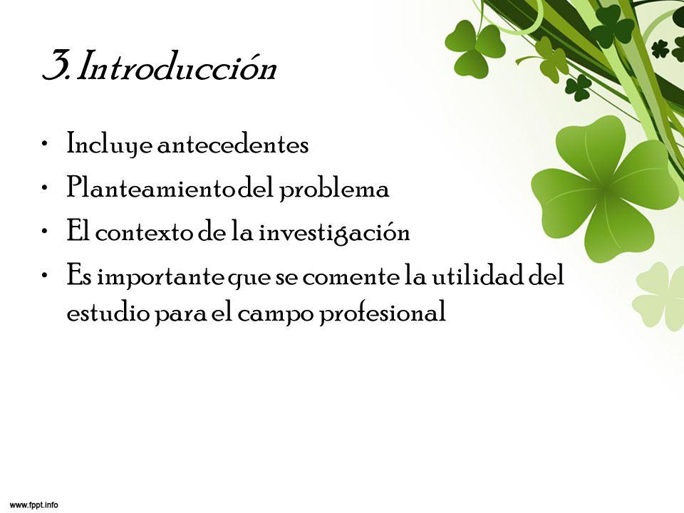 3. Introducción Incluye antecedentes Planteamiento del problema