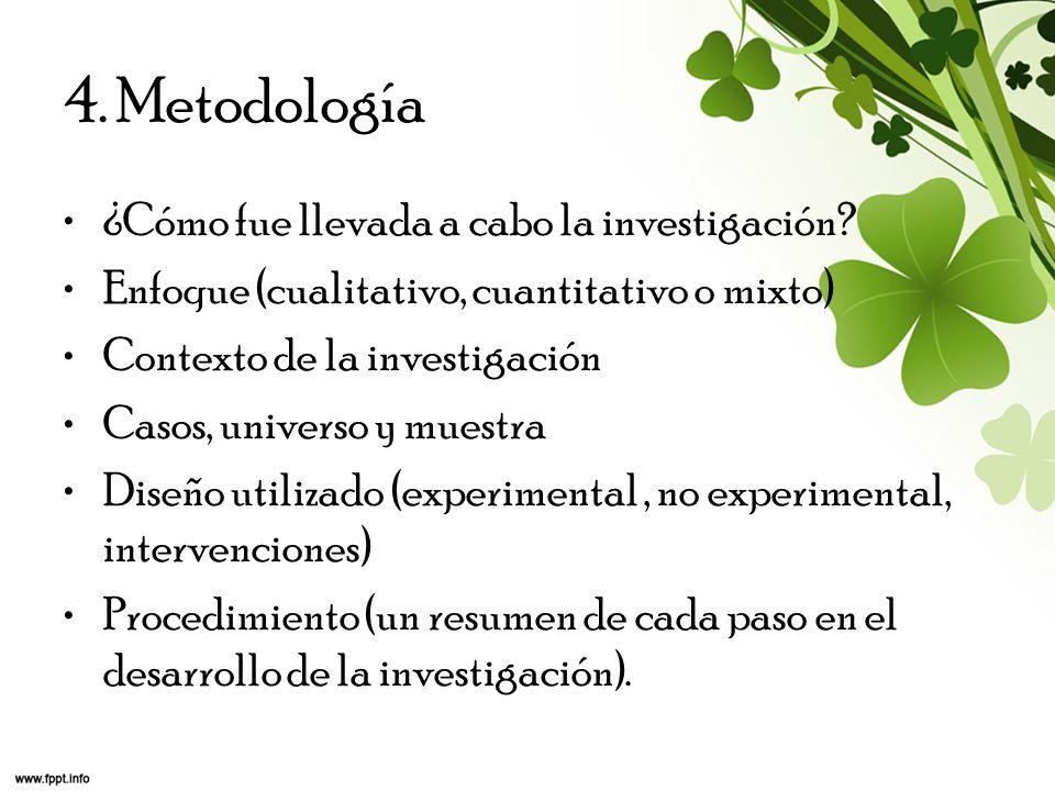 4. Metodología ¿Cómo fue llevada a cabo la investigación