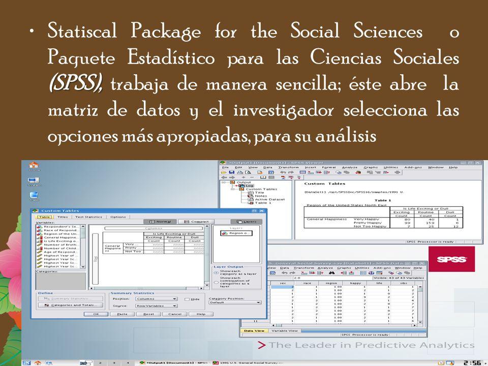 Statiscal Package for the Social Sciences o Paquete Estadístico para las Ciencias Sociales (SPSS), trabaja de manera sencilla; éste abre la matriz de datos y el investigador selecciona las opciones más apropiadas, para su análisis