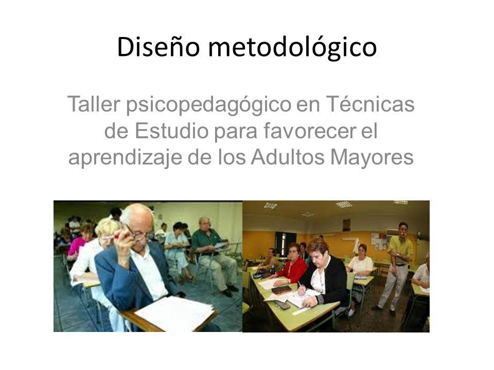 Diseño metodológico Taller psicopedagógico en Técnicas de Estudio para favorecer el aprendizaje de los Adultos Mayores.