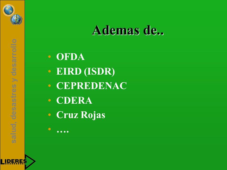 Ademas de.. OFDA EIRD (ISDR) CEPREDENAC CDERA Cruz Rojas ….