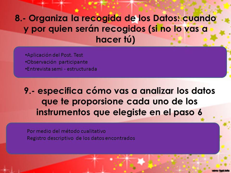 8.- Organiza la recogida de los Datos: cuando y por quien serán recogidos (si no lo vas a hacer tú)